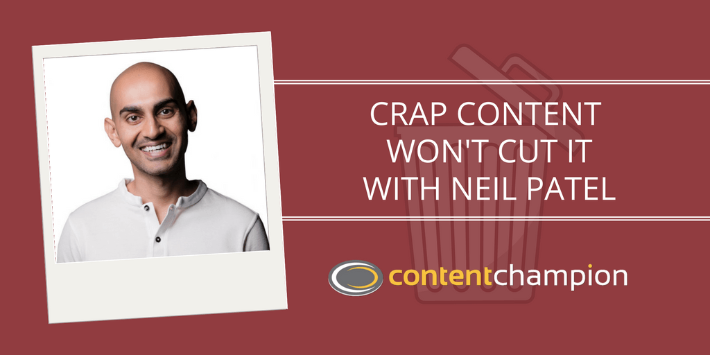 CC 002: Crap Content Won't Cut It: An Interview With Neil Patel of QuickSprout