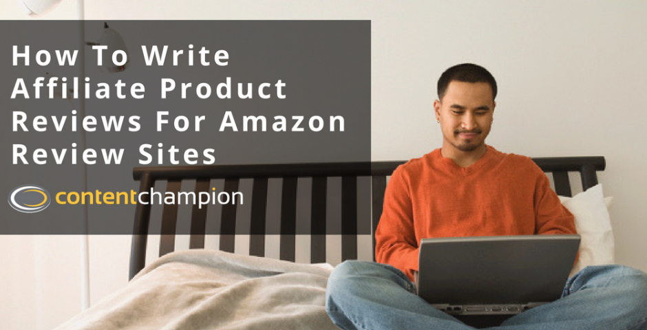 How To Write Affiliate Product Reviews For Amazon Review Sites