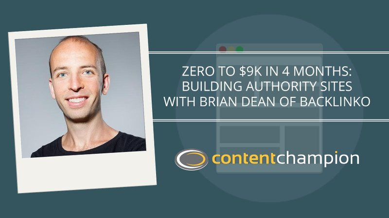 CC 010: Zero To $9K In 4 Months: Building Authority Sites With Brian Dean of Backlinko