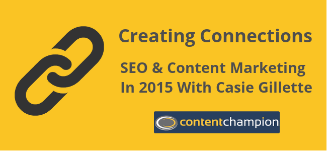 CC 038: Creating Connections: SEO & Content Marketing In 2015 With Casie Gillette