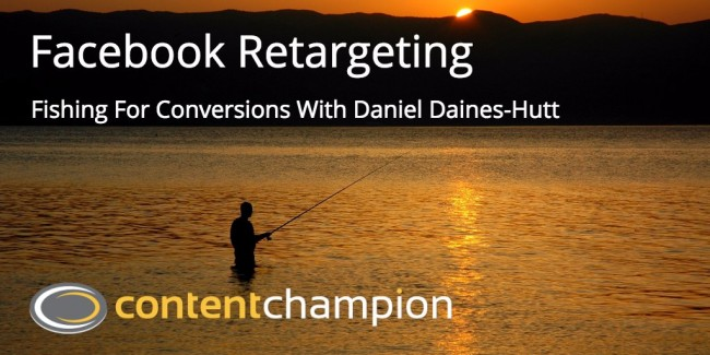 CC 048: Facebook Retargeting: Fishing For Conversions With Daniel Daines-Hutt