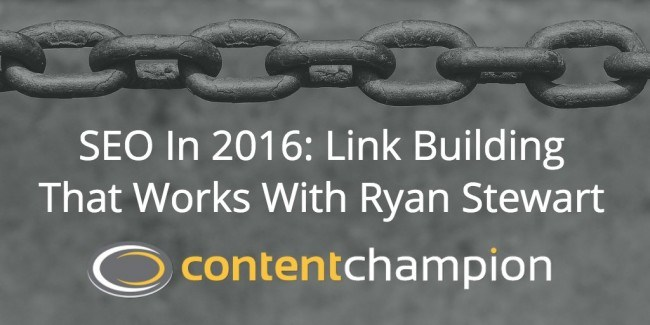 CC 049: SEO In 2016: Link Building That Works With Ryan Stewart