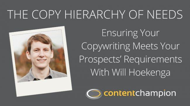 CC 051: The Copy Hierarchy of Needs: Ensuring Your Copywriting Meets Your Prospects' Requirements With Will Hoekenga