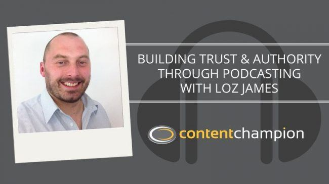 CC 057: Building Trust & Authority Through Podcasting With Loz James
