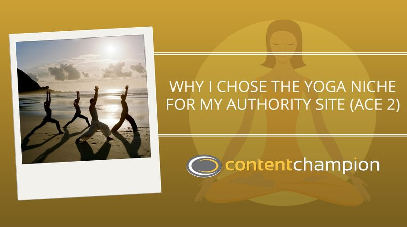 CC 062: Why I Chose The Yoga Niche For My Authority Site (ACE 2)