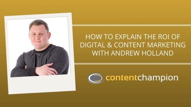 CC 065: How To Explain The ROI of Digital & Content Marketing With Andrew Holland