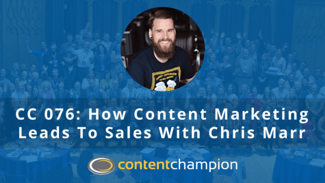 CC 076: How Content Marketing Leads To Sales With Chris Marr