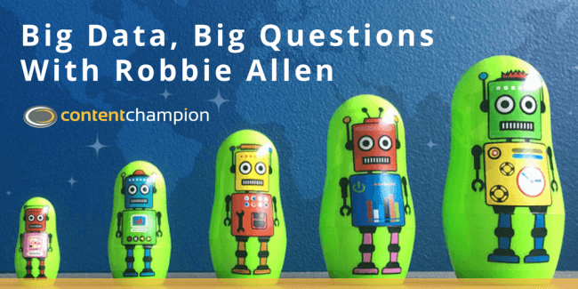 CC 025: Big Data, Big Questions: Automated Content Marketing Software With Robbie Allen
