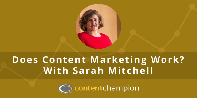 CC 077: Does Content Marketing Work? With Sarah Mitchell