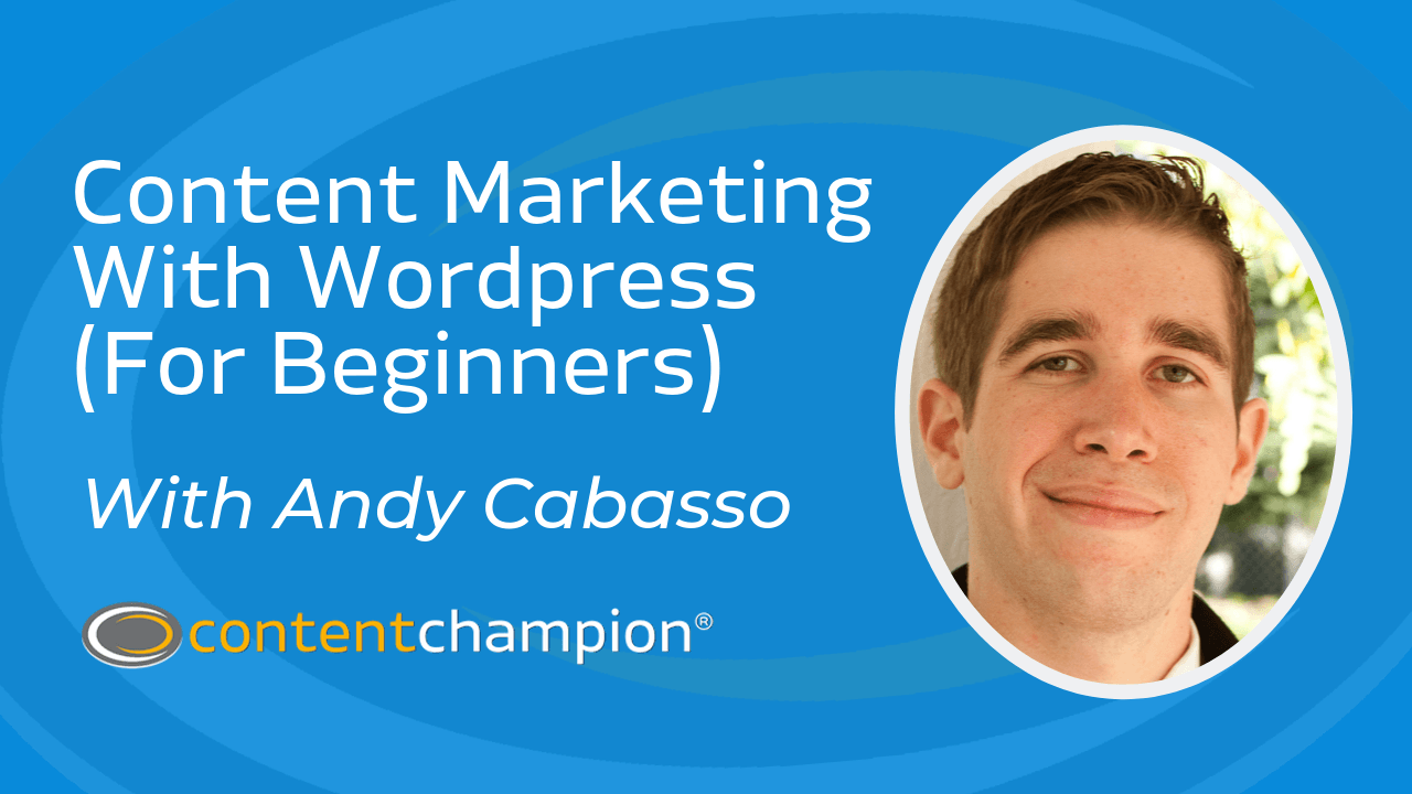 CC 086: Content Marketing With WordPress (For Beginners) With Andy Cabasso